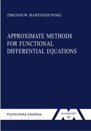 Approximate methods for functional differentia equations. Seria Monografie nr 92, Bartoszewski Zbigniew