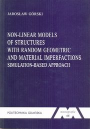 Non-linear models of structures with random geometric and material imperfections. Simulation-based approach. Seria Monografie nr 68, Górski Jarosław
