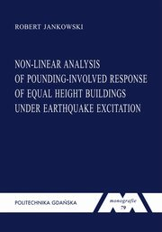 Non-linear analysis of pounding-involved response of equal height buildings under earthquake excitation. Seria Monografie nr 79, Jankowski Robert