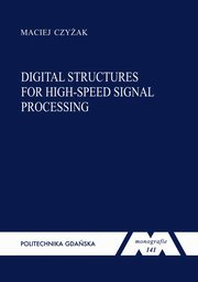 ksiazka tytuł: Digital structures for high-speed signal processing. Seria Monografie nr 141 autor: Czyżak Maciej