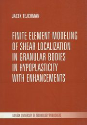 Finite element modeling of shear localization in granular bodies in hypoplasticity with enhancements, Jacek Tejchman