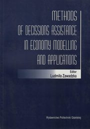 Methods of decissions assistance in economy modelling and applications, Ludmiła Zawadzka