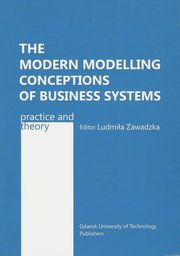 The modern modelling conceptions of business systems, editor Ludmiła Zawadzka