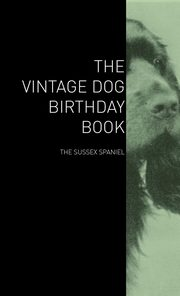 The Vintage Dog Birthday Book - The Sussex Spaniel, Various
