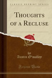 Thoughts of a Recluse (Classic Reprint), O'malley Austin