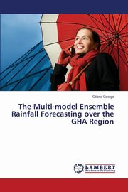 The Multi-model Ensemble Rainfall Forecasting over the GHA Region, George Otieno