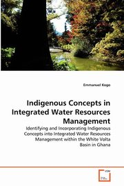 Indigenous Concepts in Integrated Water Resources Management, Kogo Emmanuel