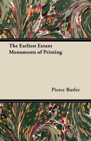 The Earliest Extant Monuments of Printing, Butler Pierce