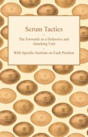 Scrum Tactics - The Forwards as a Defensive and Attacking Unit - With Specific Sections on Each Position, Anon