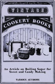 An Article on Boiling Sugar for Sweet and Candy Making, Various