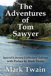 The Adventures of Tom Sawyer Special Literary Collectors Edition with a Preface by Mark Twain, Twain Mark