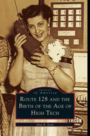 Route 128 and the Birth of the Age of High Tech, Earls Alan