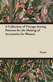 A Collection of Vintage Sewing Patterns for the Making of Accessories for Women, Anon