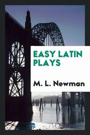 Easy Latin plays, Newman M. L.