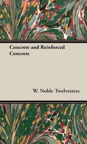 Concrete and Reinforced Concrete, Twelvetrees W. Noble