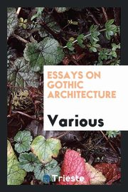 Essays on gothic architecture, Various
