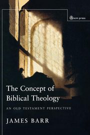 The Concept of Biblical Theology, Barr James