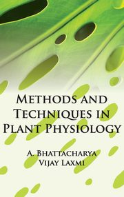 Methods and Techniques in Plant Physiology, Bhattacharya A. & Vijaya Luxmi