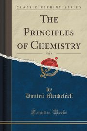 The Principles of Chemistry, Vol. 4 (Classic Reprint), Mendeléeff Dmitrii