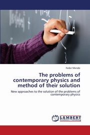 The Problems of Contemporary Physics and Method of Their Solution, Mende Fedor