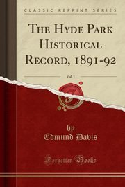 The Hyde Park Historical Record, 1891-92, Vol. 1 (Classic Reprint), Davis Edmund