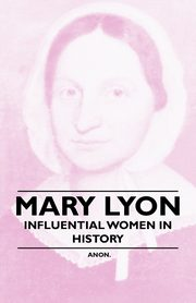 Mary Lyon - Influential Women in History, Anon