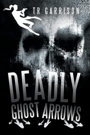 Deadly Ghost Arrows, Garrison TR