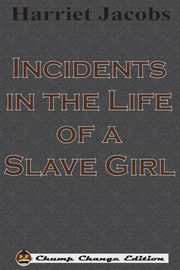 Incidents in the Life of a Slave Girl (Chump Change Edition), Jacobs Harriet