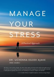 Manage Your Stress, Ajake Dr. Uchenna Egodi