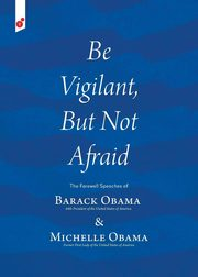 Be Vigilant But Not Afraid, Obama Barack