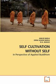 SELF CULTIVATION WITHOUT SELF, BARUA ANKUR