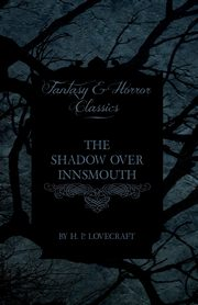 The Shadow Over Innsmouth (Fantasy and Horror Classics), Lovecraft H. P.