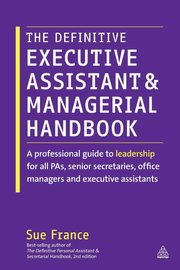 The Definitive Executive Assistant and Managerial Handbook, France Sue