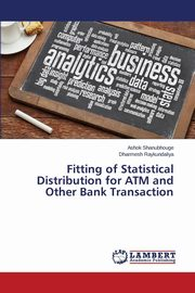 ksiazka tytuł: Fitting of Statistical Distribution for ATM and Other Bank Transaction autor: Shanubhouge Ashok