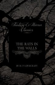 The Rats in the Walls (Fantasy and Horror Classics), Lovecraft H. P.