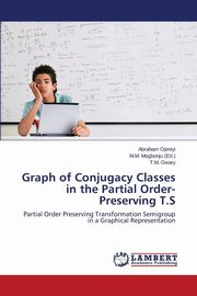 ksiazka tytuł: Graph of Conjugacy Classes in the Partial Order-Preserving T.S autor: Ojeniyi Abraham