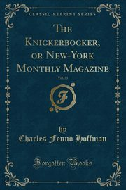 ksiazka tytuł: The Knickerbocker, or New-York Monthly Magazine, Vol. 33 (Classic Reprint) autor: Hoffman Charles Fenno