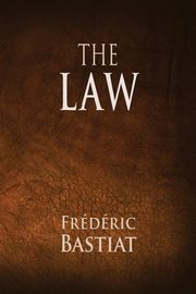 The Law, Bastiat Frederic
