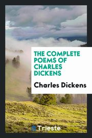 The Complete Poems of Charles Dickens, Dickens Charles