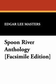 Spoon River Anthology [Facsimile Edition], Masters Edgar Lee