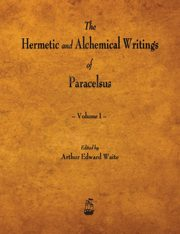 The Hermetic and Alchemical Writings of Paracelsus - Volume I, Paracelsus