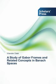 A Study of Gabor Frames and Related Concepts in Banach Spaces, Dalal Virender