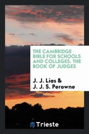 The Cambridge Bible for Schools and Colleges. The Book of Judges, Lias J. J.