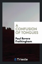 A confusion of tongues, Frothingham Paul Revere