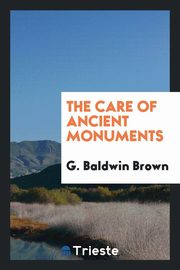 The care of ancient monuments, Brown G. Baldwin