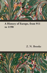 A History of Europe, from 911 to 1198, Brooke Z. N.