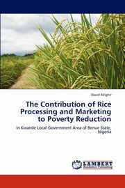 ksiazka tytuł: The Contribution of Rice Processing and Marketing to Poverty Reduction autor: Akighir David
