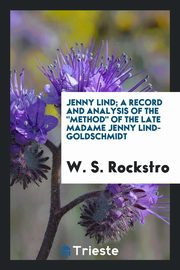 Jenny Lind; a record and analysis of the