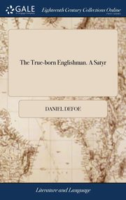 The True-born Englishman. A Satyr, Defoe Daniel