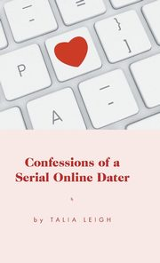 Confessions of a Serial Online Dater, Leigh Talia